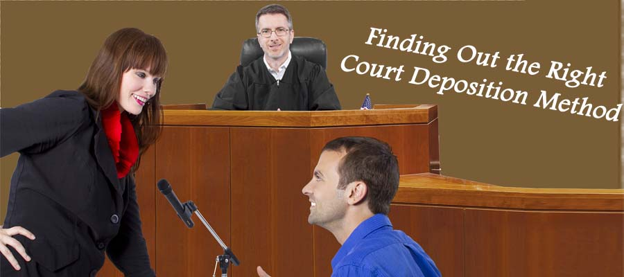 Finding out the right Court Deposition