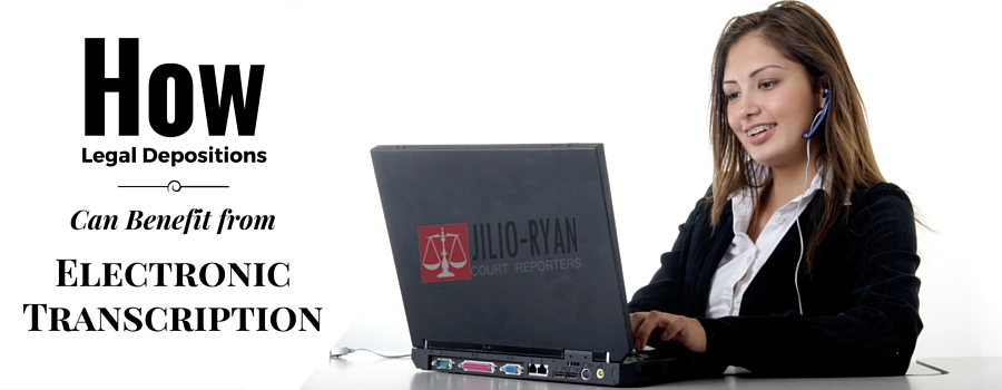 legal deposition can benefit from electronic transcription