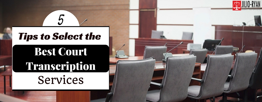 Tips to Select the Best Court Transcription Services
