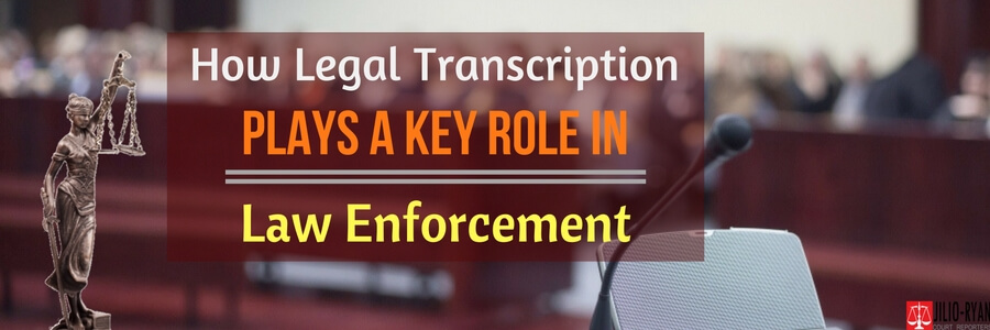 Legal transcription Plays a key role in law enforcement