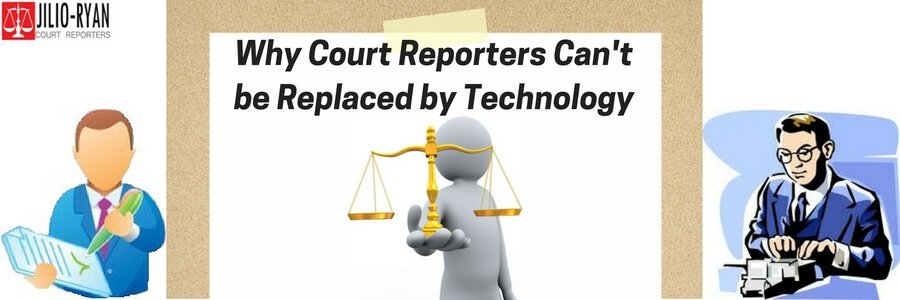 Why Court Reporters Can't be Replaced by Technology