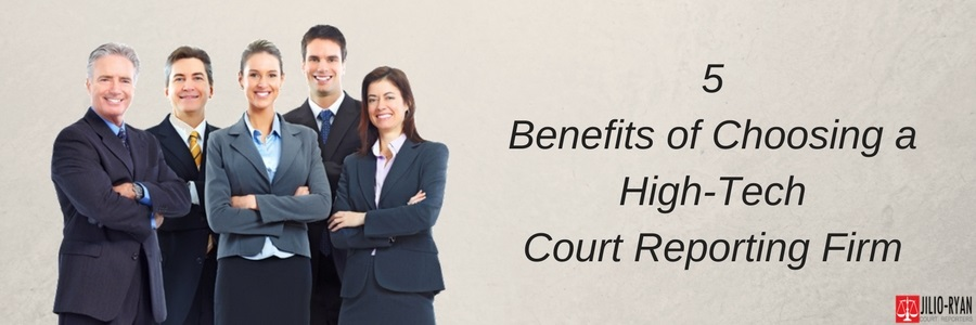 Benefits of High-Tech Court Reporting firm