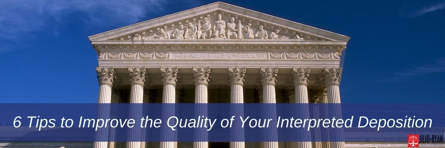 Tips to Improve the Quality of Your Interpreted Deposition