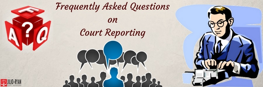 Frequently Asked Question on Court Reporting