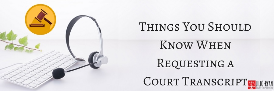 Things You Should Know When Requesting a Court Transcript