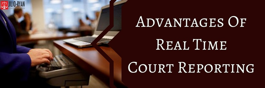 Advantages of real time court reporting