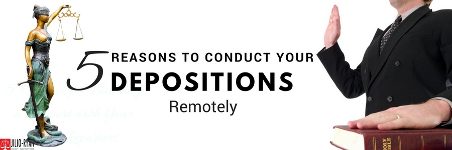 5 Reasons to conduct your deposition remotely