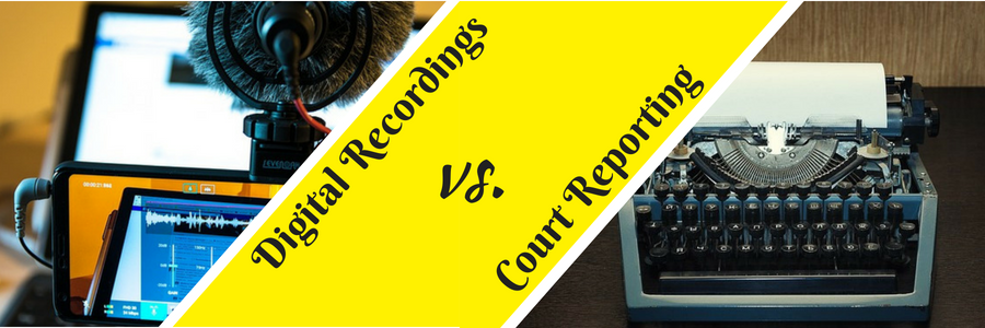Digital Recordings vs. Court Reporting