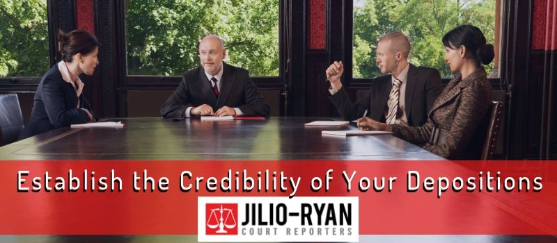 Establish the Credibility of Your Depositions